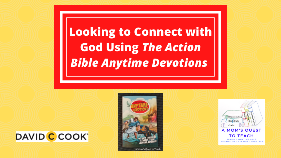 A Mom's Quest to Teach logo; David C Cook logo; Anytime Devotions book cover; text: Looking to Connect with God Using The Action Bible Anytime Devotions