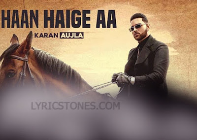 Haan Haige aa Lyrics KARAN AUJLA ft. Gurlez Akhtar |#Lyricstones.com