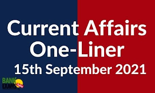 Current Affairs One-Liner: 15th September 2021