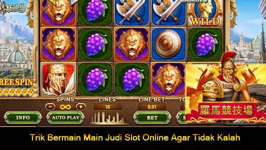 Trik Bermain Main Judi Slot Online Agar Tidak Kalah