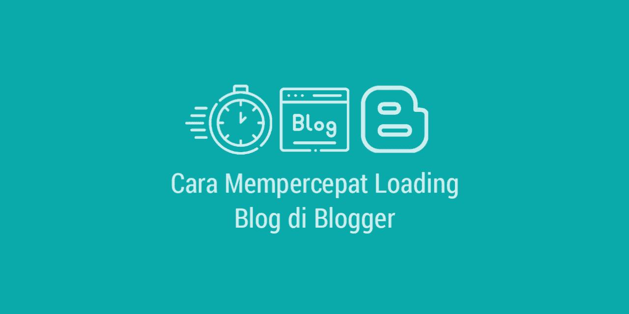 Cara Mempercepat Loading Blog di Blogger / Blogspot