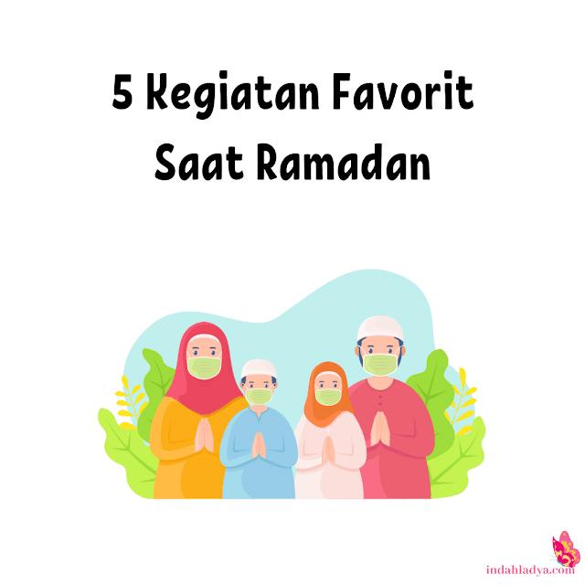 5 Kegiatan Favorit Saat Ramadan