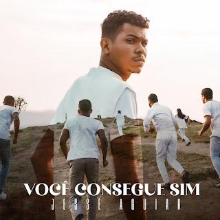 Baixar Música Gospel Você Consegue Sim - Jesse Aguiar Mp3