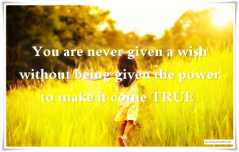 You Are Never Given A Wish Without Being Given The Power To Make It Come True, Picture Quotes, Love Quotes, Sad Quotes, Sweet Quotes, Birthday Quotes, Friendship Quotes, Inspirational Quotes, Tagalog Quotes
