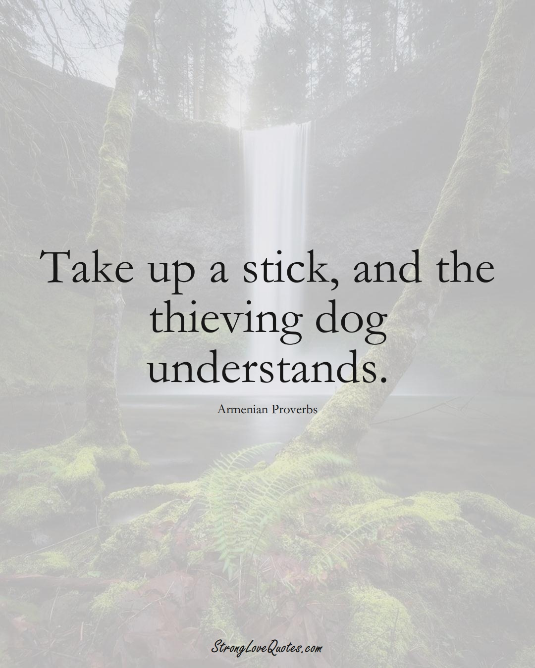 Take up a stick, and the thieving dog understands. (Armenian Sayings);  #AsianSayings