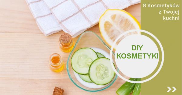 Kosmetyki domowej roboty. 8 kosmetyków z Twojej  kuchni.