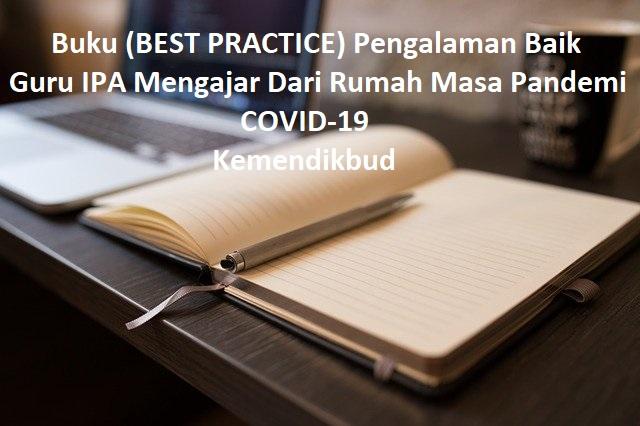 Buku (BEST PRACTICE) Pengalaman Baik Guru IPA Mengajar Dari Rumah Masa Pandemi COVID-19 Kemendikbud
