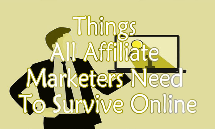 Things All Affiliate Marketers Need To Survive Online