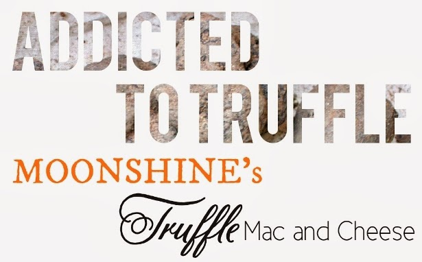 Addicted to Truffle: Moonshine's Truffle Mac and Cheese
