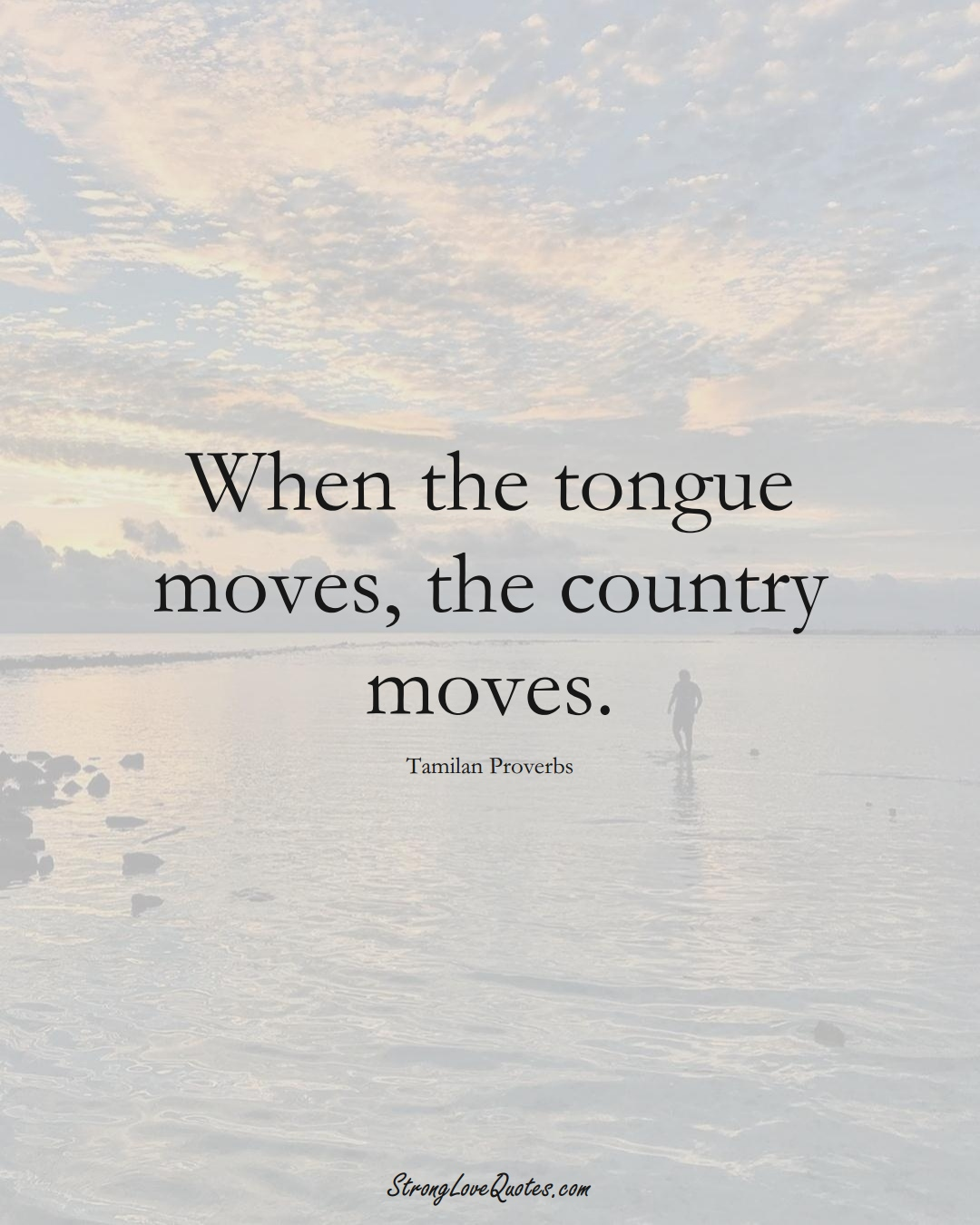 When the tongue moves, the country moves. (Tamilan Sayings);  #aVarietyofCulturesSayings