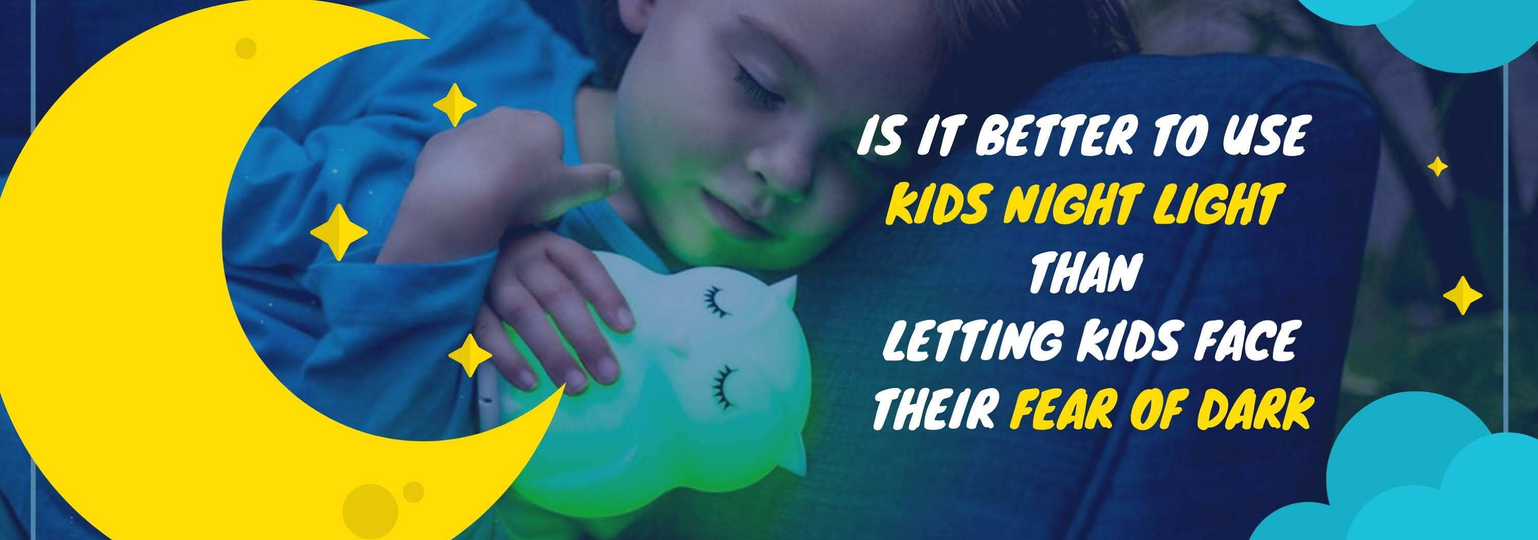 better to use Kids Night Light than letting kids face their fear of the dark