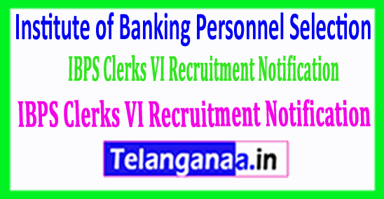 IBPS Clerks VI Recruitment Notification 2018