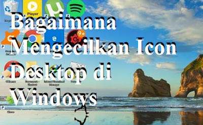 Bagaimana Mengecilkan Icon Desktop di Windows