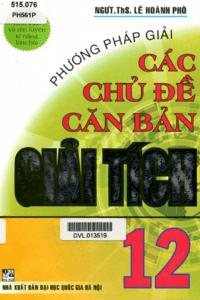 Phương Pháp Giải Các Chủ Đề Căn Bản Giải Tích 12 - Lê Hoành Phò