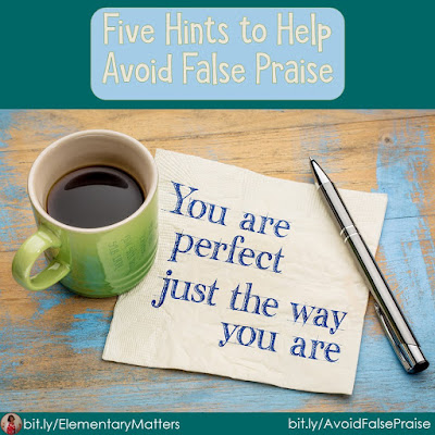 Beware of False Praise! It's important to give students  feedback, and they need to feel good about what they're doing, but false praise doesn't help!