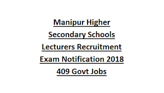 Manipur Higher Secondary Schools Lecturers Recruitment Exam Notification 2018 409 Govt Jobs Application Form