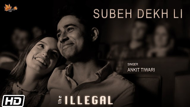 SUBHA DEKH LI LYRICS in Hindi हिंदी | Ankit Tiwari | The Illegal