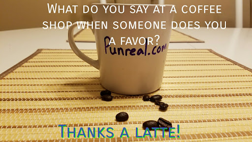 Coffee pun: What do you say at a coffee shop when someone does you a favor? Thanks a latte!