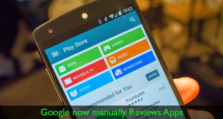 Google Now Manually Reviews Play Store Android App Submissions