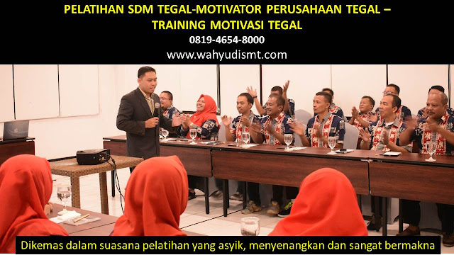 PELATIHAN SDM TEGAL-MOTIVATOR PERUSAHAAN TEGAL -TRAINING MOTIVASI TEGAL,  TRAINING MOTIVASI TEGAL,  MOTIVATOR TEGAL, PELATIHAN SDM TEGAL,  TRAINING KERJA TEGAL,  TRAINING MOTIVASI KARYAWAN TEGAL,  TRAINING LEADERSHIP TEGAL,  PEMBICARA SEMINAR TEGAL, TRAINING PUBLIC SPEAKING TEGAL,  TRAINING SALES TEGAL,   TRAINING FOR TRAINER TEGAL,  SEMINAR MOTIVASI TEGAL, MOTIVATOR UNTUK KARYAWAN TEGAL,    INHOUSE TRAINING TEGAL, MOTIVATOR PERUSAHAAN TEGAL,  TRAINING SERVICE EXCELLENCE TEGAL,  PELATIHAN SERVICE EXCELLECE TEGAL,  CAPACITY BUILDING TEGAL,  TEAM BUILDING TEGAL, PELATIHAN TEAM BUILDING TEGAL PELATIHAN CHARACTER BUILDING TEGAL TRAINING SDM TEGAL,  TRAINING HRD TEGAL,    KOMUNIKASI EFEKTIF TEGAL,  PELATIHAN KOMUNIKASI EFEKTIF, TRAINING KOMUNIKASI EFEKTIF, PEMBICARA SEMINAR MOTIVASI TEGAL,  PELATIHAN NEGOTIATION SKILL TEGAL,  PRESENTASI BISNIS TEGAL,  TRAINING PRESENTASI TEGAL,  TRAINING MOTIVASI GURU TEGAL,  TRAINING MOTIVASI MAHASISWA TEGAL,  TRAINING MOTIVASI SISWA PELAJAR TEGAL,  GATHERING PERUSAHAAN TEGAL,  SPIRITUAL MOTIVATION TRAINING  TEGAL, MOTIVATOR PENDIDIKAN TEGAL