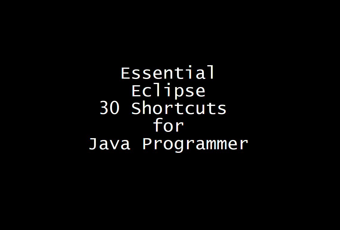 Eclipse essential 30 Keyboard Shortcuts for Java Programmers
