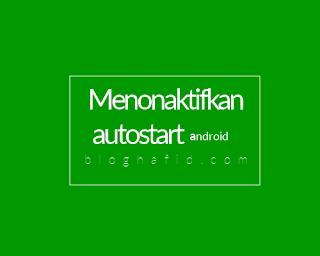 Menonaktifkan autostart android