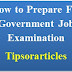 How to Prepare For Government Job Examination | Learn Simple Preparation Tips