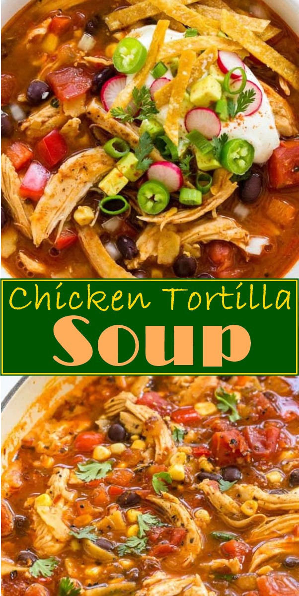 Chicken Tortilla Soup #souprecipes