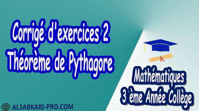 Corrigé d'exercices 2 Théorème de Pythagore - 3 ème Année Collège pdf Théorème de Pythagore pythagore Pythagore pythagore inverse Propriété Pythagore pythagore Réciproque du théorème de Pythagore Cercles et théorème de Pythagore Utilisation de la calculatrice Maths Mathématiques de 3 ème Année Collège BIOF 3AC Cours Théorème de Pythagore Résumé Théorème de Pythagore Exercices corrigés Théorème de Pythagore Devoirs corrigés Examens régionaux corrigés Fiches pédagogiques Contrôle corrigé Travaux dirigés td pdf