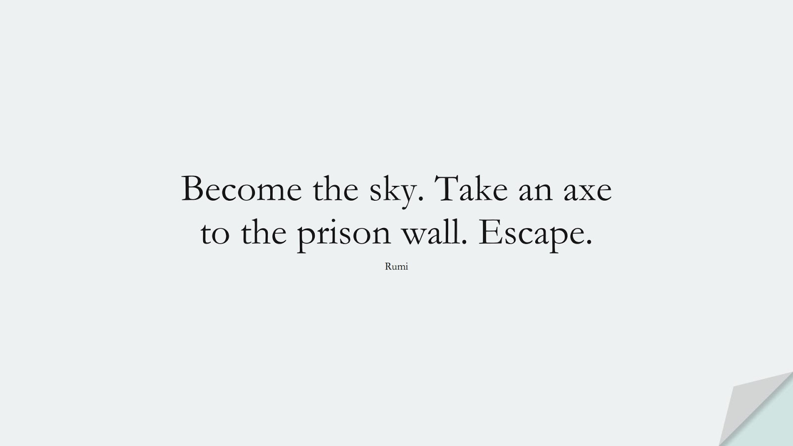 Become the sky. Take an axe to the prison wall. Escape. (Rumi);  #RumiQuotes