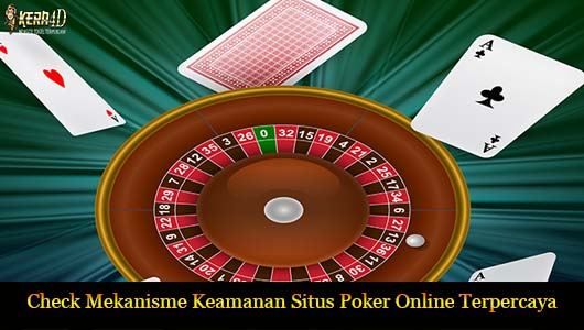 Check Mekanisme Keamanan Situs Poker Online Terpercaya