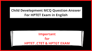 Child Development MCQ Question Answer for HPTET Exam In English