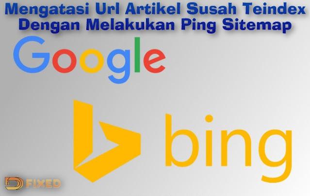 Mengatasi Url Artikel Susah Teindex Dengan Melakukan Ping Sitemap Ke Google Webmaster Dan Bing