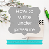 Writing Wednesdays: How to write under pressure