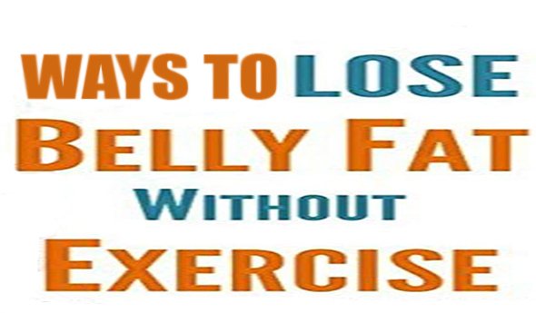 Exercise - diet and belly fat,Without Exercise and Diet how can you reduce belly fat quickly?,Ways to lose belly fat without exercise,
