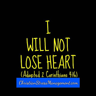 I will not lose heart. (Adapted 2 Corinthians 4:16)