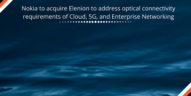 Nokia to acquire Elenion to Optical Connectivity Requirements of Cloud, 5G, and Enterprise Networking
