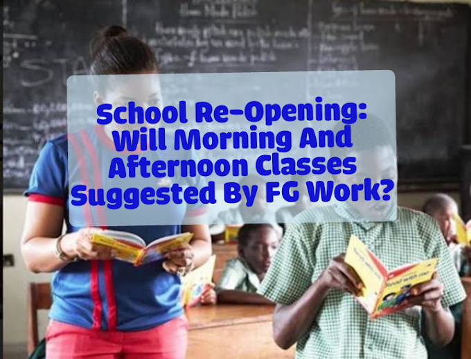 School Re-Opening: Will Morning And Afternoon Classes Suggested By FG Work?