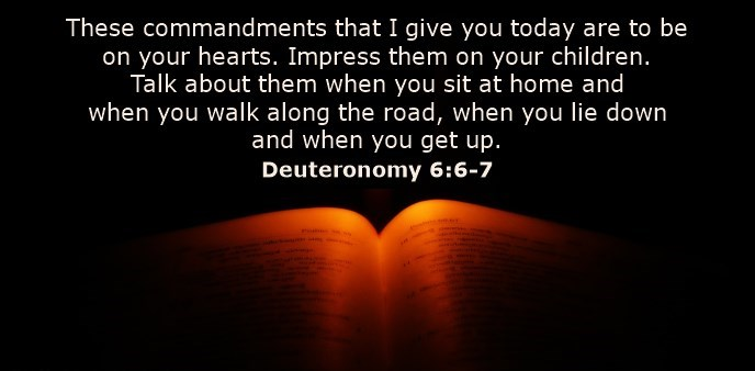 These commandments that I give you today are to be upon your hearts. Impress them on your children. Talk about them when you sit at home and when you walk along the road, when you lie down and when you get up.