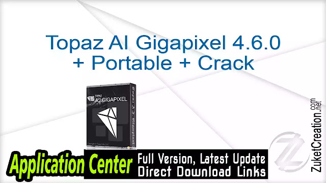 Topaz AI Gigapixel 4.6.0 + Portable + Crack