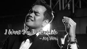 Lirik Lagu I Want You To Love Me - Alif Satar