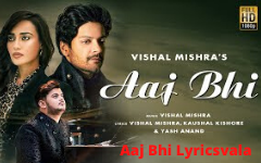 Aaj Bhi Lyrics Vishal Mishra Ali Fazal Surbhi Jyoti