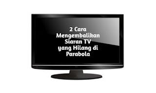 2 Cara Mengembalikan Siaran TV yang Hilang di Parabola 2021