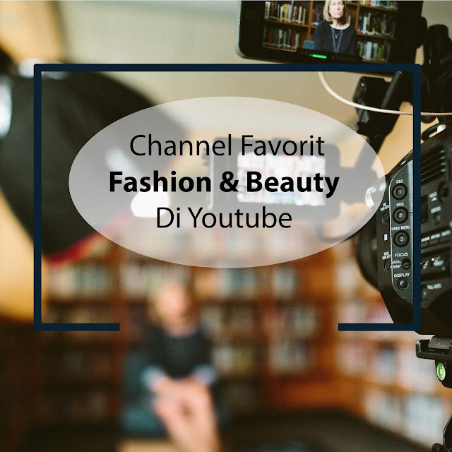 Channel Favorit Fashion Dan Beauty Di Youtube