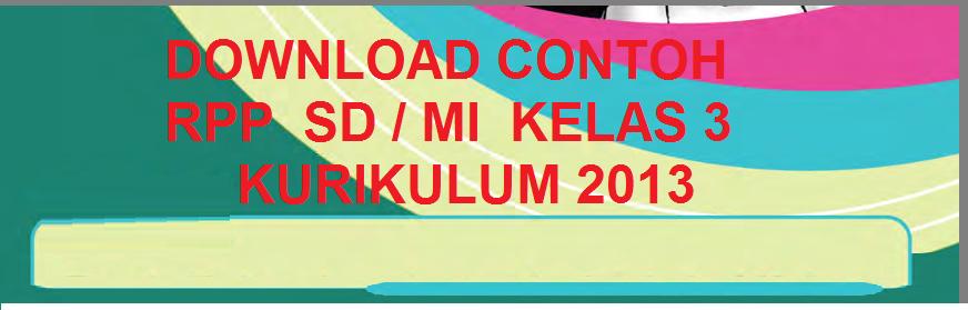 RPP untuk SD / MI  KELAS 3 berdasarkan Kurikulum 2013 tahun pelajaran 2021/2022