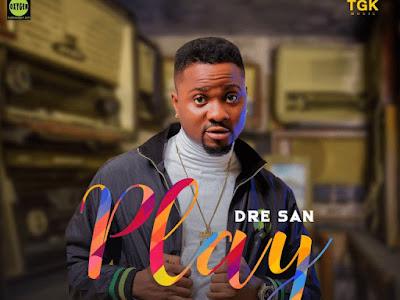 DOWNLOAD MP3: Dre San - Play || @realogablogger