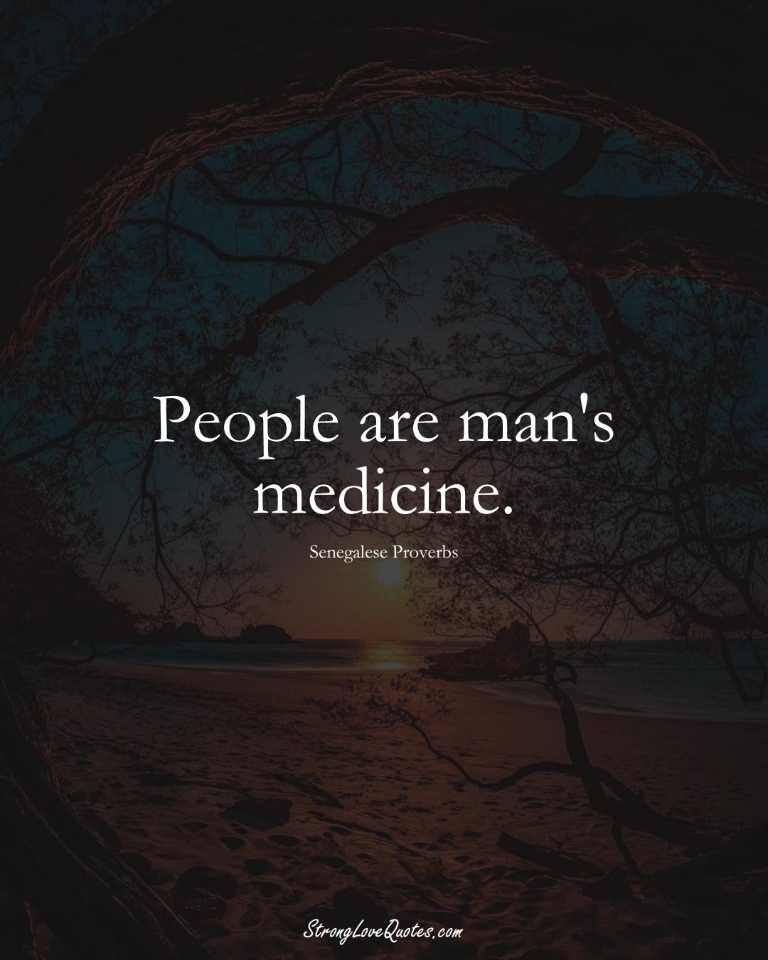 People are man's medicine. (Senegalese Sayings);  #AfricanSayings