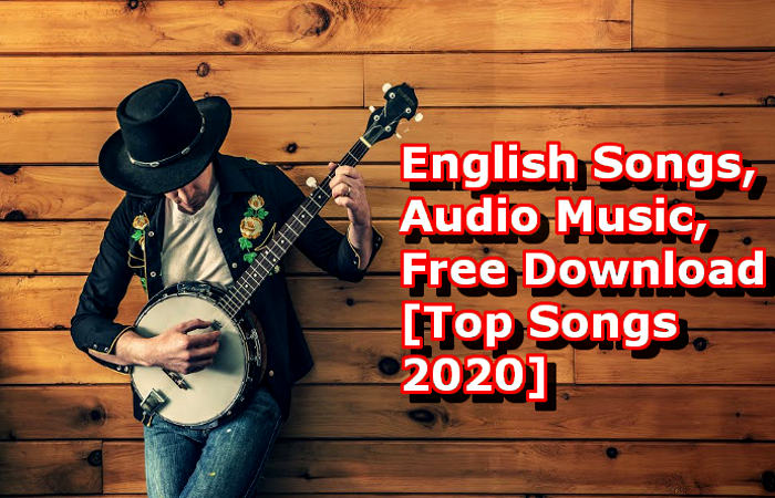 English Songs, Audio Music, Free Download  [Top Songs 2020]