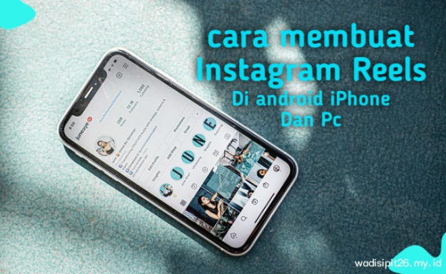 Cara membuat reels instagram agar banyak views dan followers di android iphone dan pc