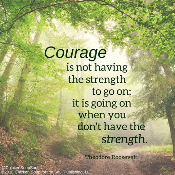 Courage is not having the strength to go on; it is going on when you don't have the strength.